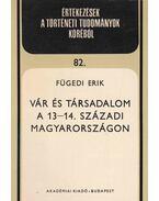 Vár és társadalom a 13-14. századi Magyarországon - Fügedi Erik