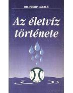 Az életvíz története - Fülöp László