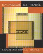 Egy nyomdaműhely titkaiból - Gyomai Kner Nyomda 1882-2007 - Füzesné Hudák Julianna, Erdész Ádám