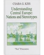 Understanding Central Europe: Nations and Stereotypes - G. KISS CSABA