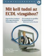 Mit kell tudni az ECDL vizsgához? - G. Nagy János, Dr. Kovácsné Cohner Judit, Ozsváth Miklós
