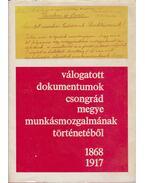 Válogatott dokumentumok Csongrád megye munkásmozgalmának történetéből 1868-1917. - Gaál Endre