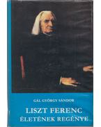 Liszt Ferenc életének regénye - Gál György Sándor
