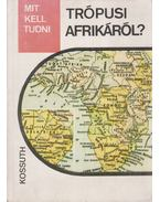 Mit kell tudni trópusi Afrikáról? - Gál Tamás