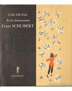 Az én zeneszerzőm Franz Schubert - Gál Zsuzsa