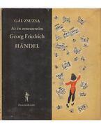 Az én zeneszerzőm - Georg Friedrich Händel - Gál Zsuzsa