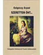 Szerettem önt... - Válogatás Alexandr Puskin költészetéből - Galgóczy Árpád