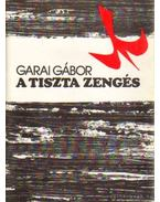 A tiszta zengés - Garai Gábor