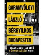 Bérgyilkos Budapesten - Black Jack - az első bűnmegelőzési krimi - Garamvölgyi László