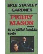 Perry Mason és az eltűnt bankár esete - Gardner, Erle Stanley