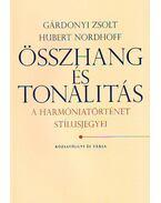 Összhang és tonalitás - A harmóniatörténet stílusjegyei - Gárdonyi Zsolt , Hubert Nordhoff