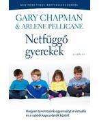 Netfüggő gyerekek - Hogyan teremtsünk egyensúlyt a virtuális és a valódi kapcsolatok között - Gary Chapman és Arlene Pellicane