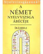 A német nyelvvizsga ábécéje - Írásbeli - Gáspár Irma, Tamássyné Dr. Bíró Magda