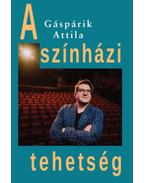 A színházi tehetség - Gáspárik Attila