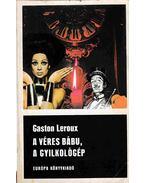 A véres bábu; A gyilkológép - Gaston Leroux