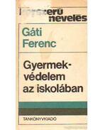Gyermekvédelem az iskolában - Gáti Ferenc