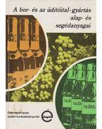A bor- és az üdítőital-gyártás alap- és segédanyagai - Gazdag László
