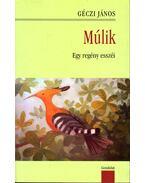 Múlik - Egy regény esszéi - Géczi János