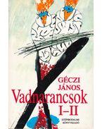 Vadnarancsok I-II. (egy kötetben) - Géczi János