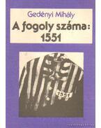 A fogoly száma: 1551 - Gedényi Mihály
