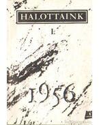 Halottaink I. 1956. - Gehér József (szerk.), Balassa János, Kurdi Zoltán, Modor Ádám, Moldován László, Rózsa Gábor