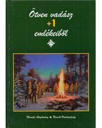Ötven vadász +1 emlékeiből - Gellér Tibor (szerk.)