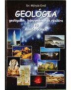 Geológia geológusok, bányamérnökök részére és mindenkinek - Mátyás Ernő