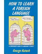 How to Learn a Foreign Language - George Kutash