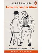 How to be an Alien - George Mikes