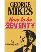 How to be Seventy - George Mikes