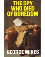 The Spy Who Died of Boredom - George Mikes