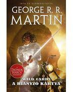 WILD CARDS - HAMISKÁRTYÁSOK - George R. R. Martin