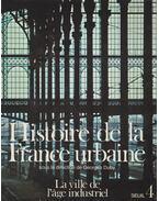 Histoire de la France urbaine 4. - Georges Duby, Maurice Agulhon
