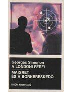 A londoni férfi / Maigret és a borkereskedő - Georges Simenon