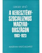 A keresztényszocializmus Magyarországon 1903-1923 - Gergely Jenő