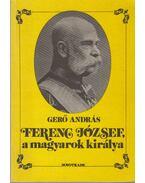 Ferenc József, a magyarok királya - Gerő András