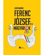 Ferenc József és a magyarok - Gerő András
