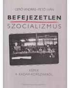 Befejezetlen szocializmus (dedikált) - Gerő András, Pető Iván