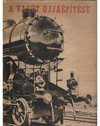 A vasút újjáépítése - Gerő Ernő, Bebrits Lajos, Varga László, Karczag Imre, Gyócsi Jenő, Gál György