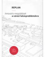 Replan - Innovatív megoldások a városi lakásproblémákra - Gerőházi Éva, Hegedűs József, Perényi Tamás, Szemző Hanna