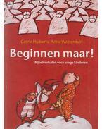 Beginnen maar! - Gerrie Huiberts, Anne Westerduin