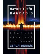 Bayreuthtól Bagdadig - Bűnösök, cinkosok, áldozatok - Gervai András