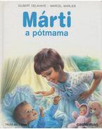 Márti a pótmama - Gilbert Delahaye, Marcel Marlier