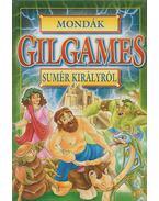 Mondák Gilgames sumér királyról - Bácsi Gy. Antal