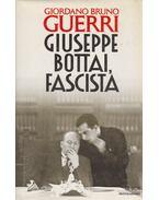 Giuseppe Bottai, fascista - Giordano Bruno Guerri