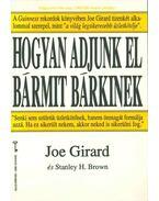 Hogyan adjunk el bármit bárkinek - Girard, Joe, Brown, Stanley H.