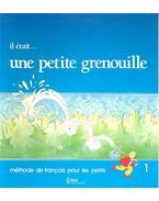 Il était... une petite grenouille – méthode de français pour les petits 1. - GIRARDET – SCHELLE-MERVELAY – TOUX