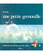 Il était... une petite grenouille – méthode de français pour les petits 2. - GIRARDET – SCHELLE-MERVELAY – TOUX