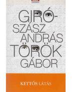Kettős látás - Giró-Szász András, Török Gábor