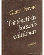 Történetírás - korszakváltásban - Glatz Ferenc